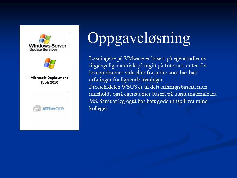 Oppgaveløsning Microsoft Deployment Tools 2010 Løsningene på VMware er basert på egenstudier av tilgjengelig materiale på utgitt på Internet, enten fra leverandørenes side eller fra andre som har hatt erfaringer fra lignende løsninger.