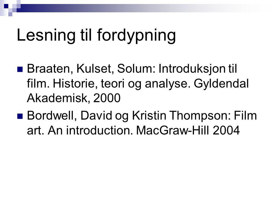 Lesning til fordypning Braaten, Kulset, Solum: Introduksjon til film. Historie, teori og analyse. Gyldendal Akademisk, 2000 Bordwell, David og Kristin
