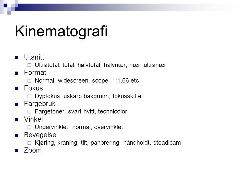 Kinematografi Utsnitt  Ultratotal, total, halvtotal, halvnær, nær, ultranær Format  Normal, widescreen, scope, 1:1,66 etc Fokus  Dypfokus, uskarp b