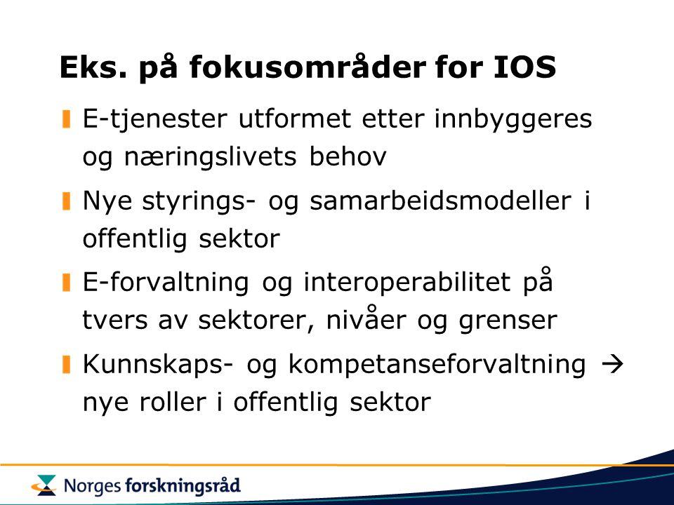 Eks. på fokusområder for IOS E-tjenester utformet etter innbyggeres og næringslivets behov Nye styrings- og samarbeidsmodeller i offentlig sektor E-fo