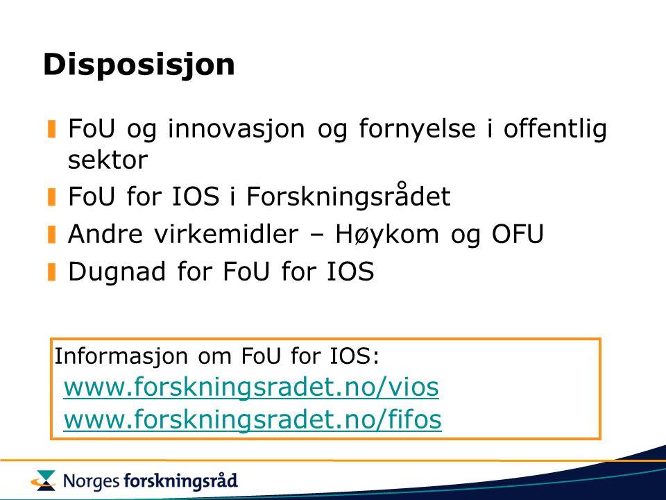 Disposisjon FoU og innovasjon og fornyelse i offentlig sektor FoU for IOS i Forskningsrådet Andre virkemidler – Høykom og OFU Dugnad for FoU for IOS Informasjon om FoU for IOS: www.forskningsradet.no/vios www.forskningsradet.no/fifos