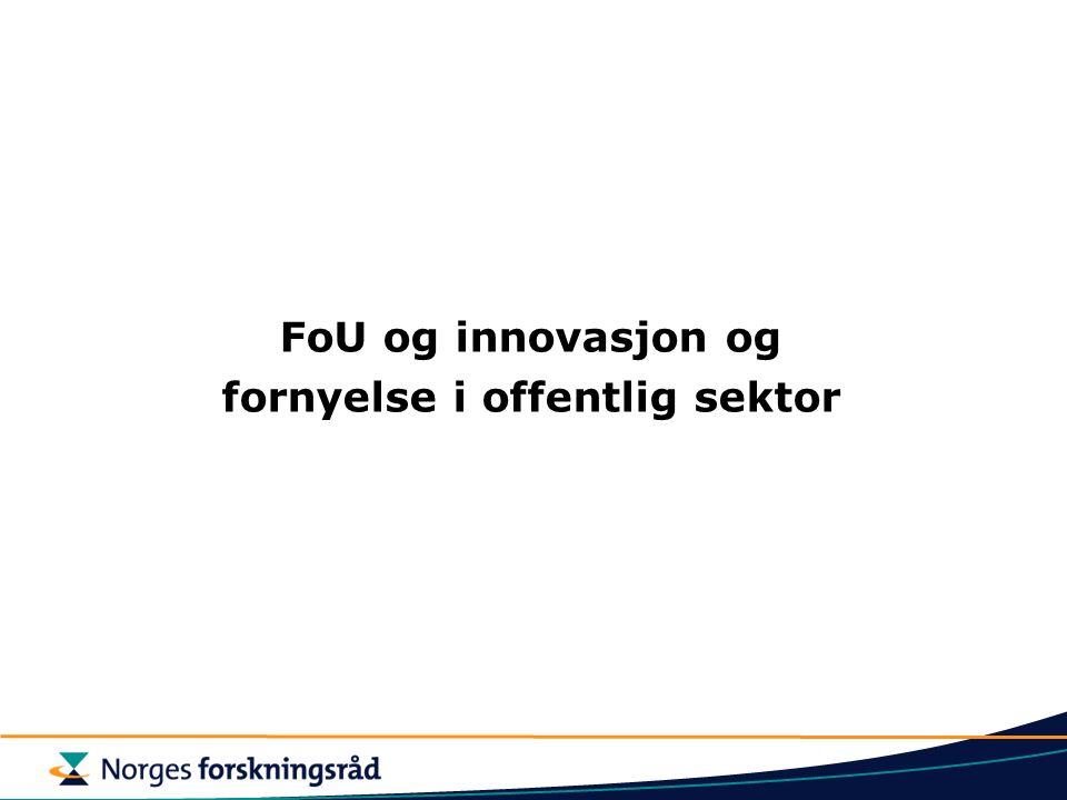Anvendt FoU i offentlig sektor – et utsnitt FoU-baserte innovasjoner Tjenester produsert på nye måter eller i nye strukturer E-forvaltning, E-tjenester, E-demokrati Handlings- orientert forskning for tjenesteyting, organisering, styring, demokrati FoU for innovasjon og fornyelse Nye/forbedrete tjenester mot personer / bedrifter Grunnleggende forskning