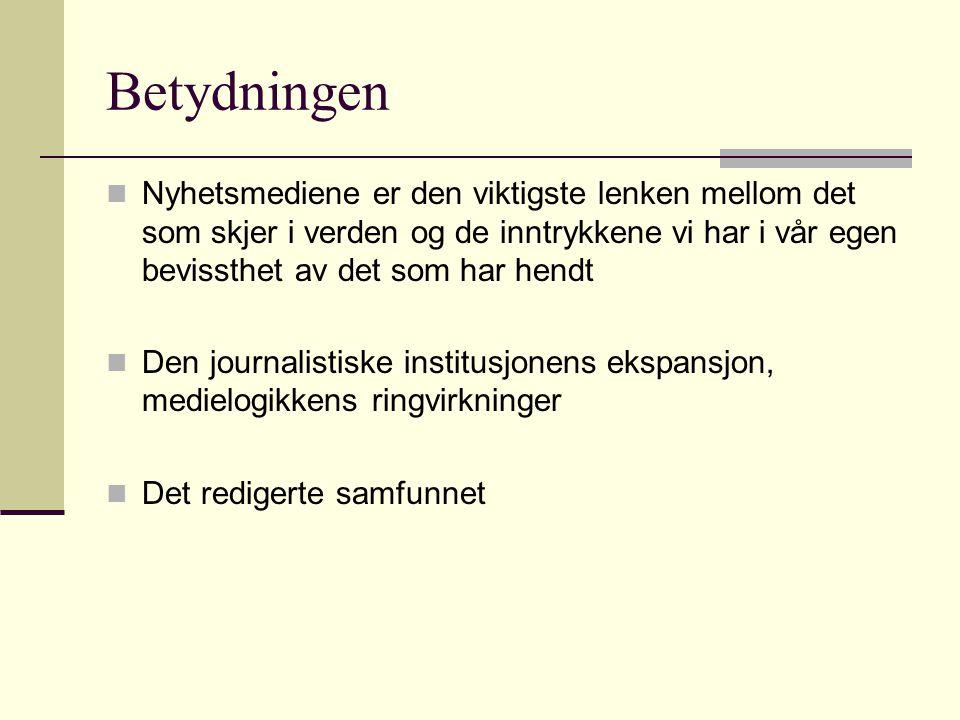 Betydningen Nyhetsmediene er den viktigste lenken mellom det som skjer i verden og de inntrykkene vi har i vår egen bevissthet av det som har hendt Den journalistiske institusjonens ekspansjon, medielogikkens ringvirkninger Det redigerte samfunnet