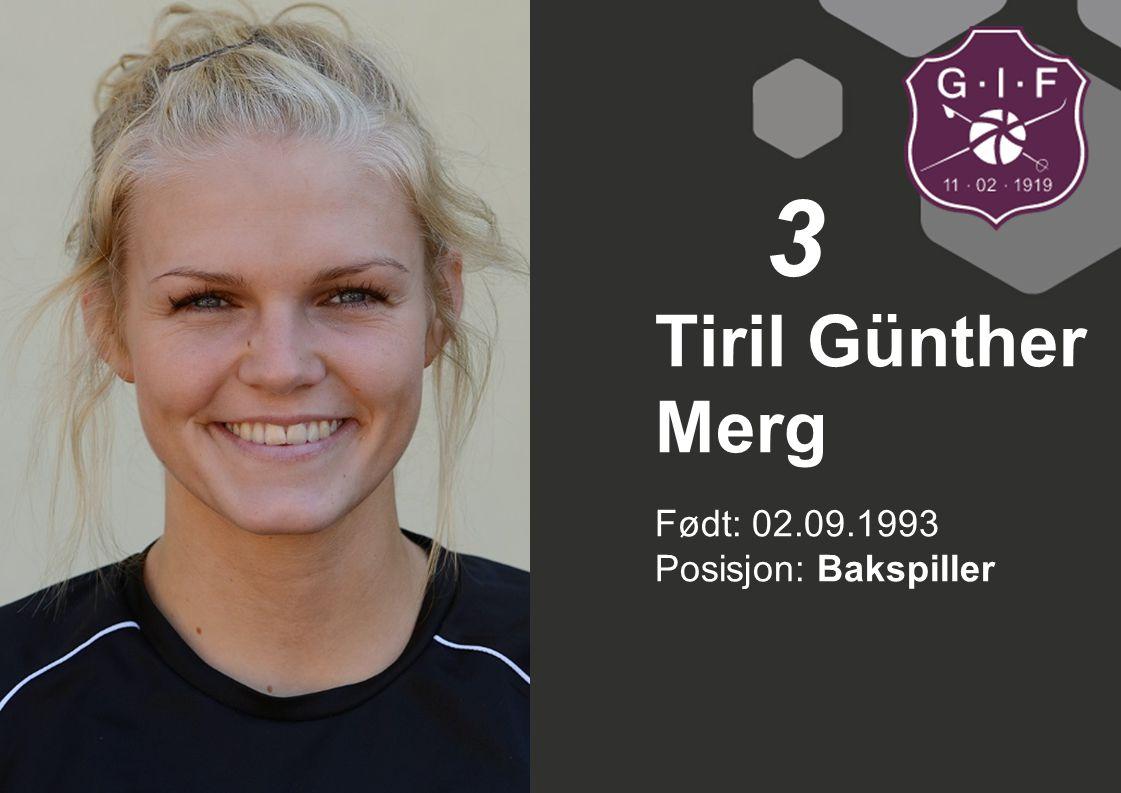 Født: 02.09.1993 Posisjon: Bakspiller Tiril Günther Merg 3