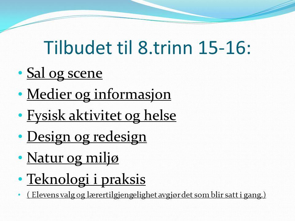 Tilbudet til 8.trinn 15-16: Sal og scene Medier og informasjon Fysisk aktivitet og helse Design og redesign Natur og miljø Teknologi i praksis ( Elevens valg og lærertilgjengelighet avgjør det som blir satt i gang.)