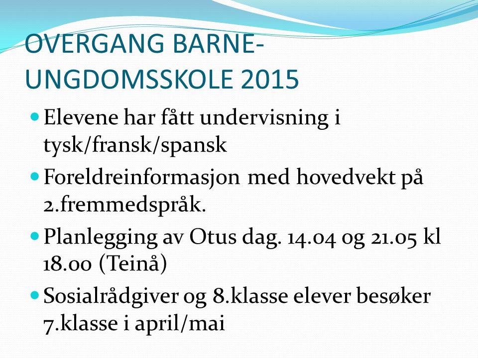 OVERGANG BARNE- UNGDOMSSKOLE 2015 Elevene har fått undervisning i tysk/fransk/spansk Foreldreinformasjon med hovedvekt på 2.fremmedspråk.