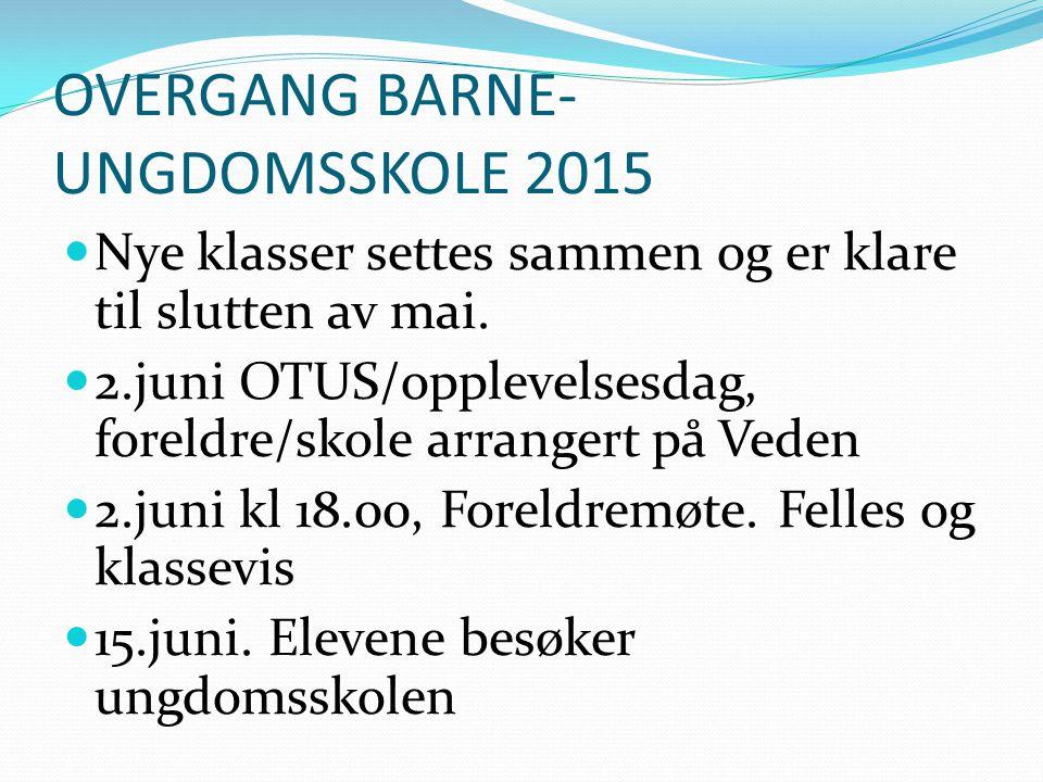 OVERGANG BARNE- UNGDOMSSKOLE 2015 Nye klasser settes sammen og er klare til slutten av mai.