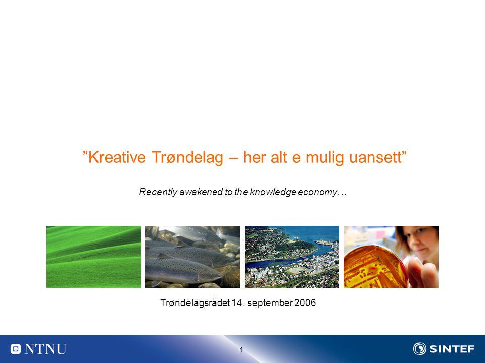 1 Kreative Trøndelag – her alt e mulig uansett Recently awakened to the knowledge economy… Trøndelagsrådet 14.