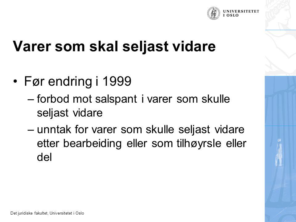 Det juridiske fakultet, Universitetet i Oslo Varer som skal seljast vidare Før endring i 1999 –forbod mot salspant i varer som skulle seljast vidare –unntak for varer som skulle seljast vidare etter bearbeiding eller som tilhøyrsle eller del