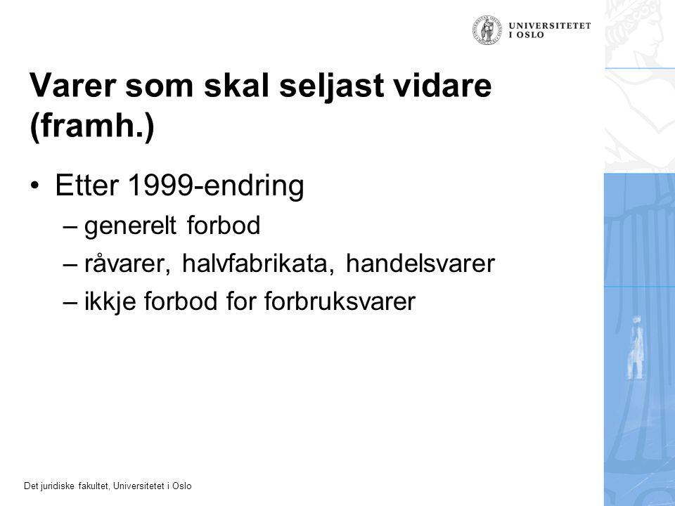Det juridiske fakultet, Universitetet i Oslo Etter 1999-endring –generelt forbod –råvarer, halvfabrikata, handelsvarer –ikkje forbod for forbruksvarer Varer som skal seljast vidare (framh.)