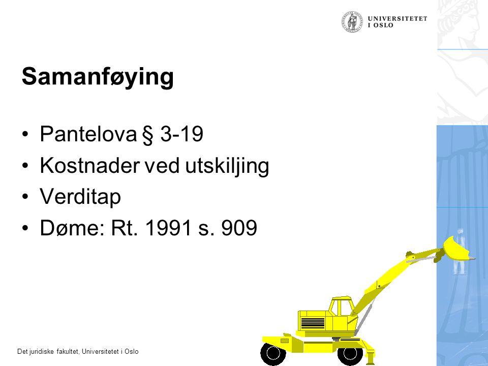 Det juridiske fakultet, Universitetet i Oslo Samanføying Pantelova § 3-19 Kostnader ved utskiljing Verditap Døme: Rt.