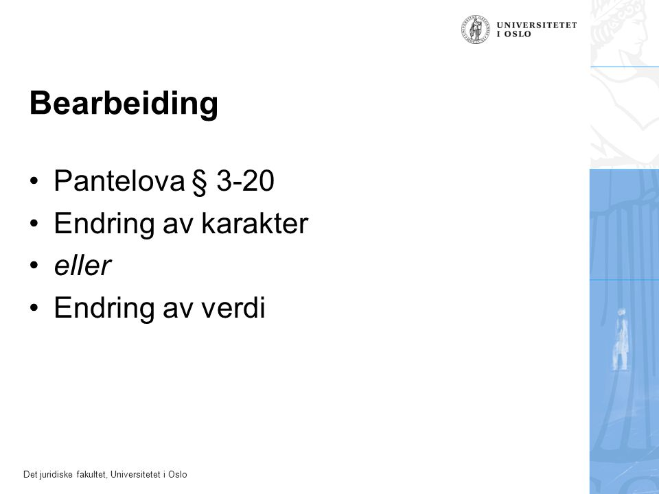 Det juridiske fakultet, Universitetet i Oslo Bearbeiding Pantelova § 3-20 Endring av karakter eller Endring av verdi