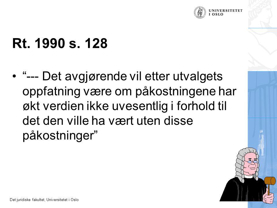 Det juridiske fakultet, Universitetet i Oslo --- Det avgjørende vil etter utvalgets oppfatning være om påkostningene har økt verdien ikke uvesentlig i forhold til det den ville ha vært uten disse påkostninger Rt.