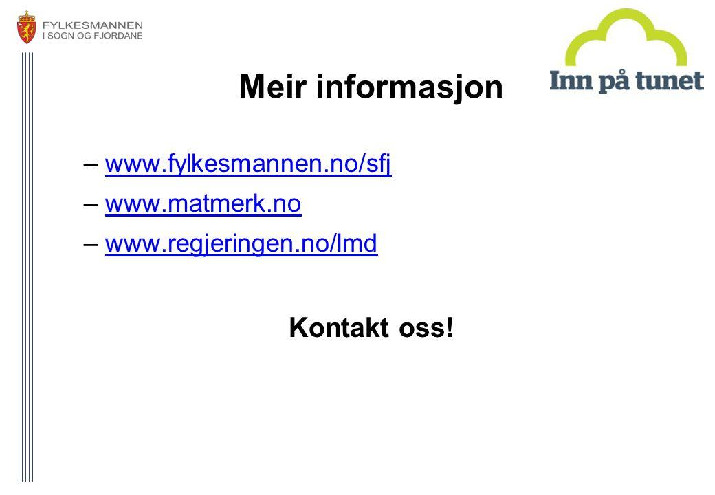 Meir informasjon –www.fylkesmannen.no/sfjwww.fylkesmannen.no/sfj –www.matmerk.nowww.matmerk.no –www.regjeringen.no/lmdwww.regjeringen.no/lmd Kontakt o