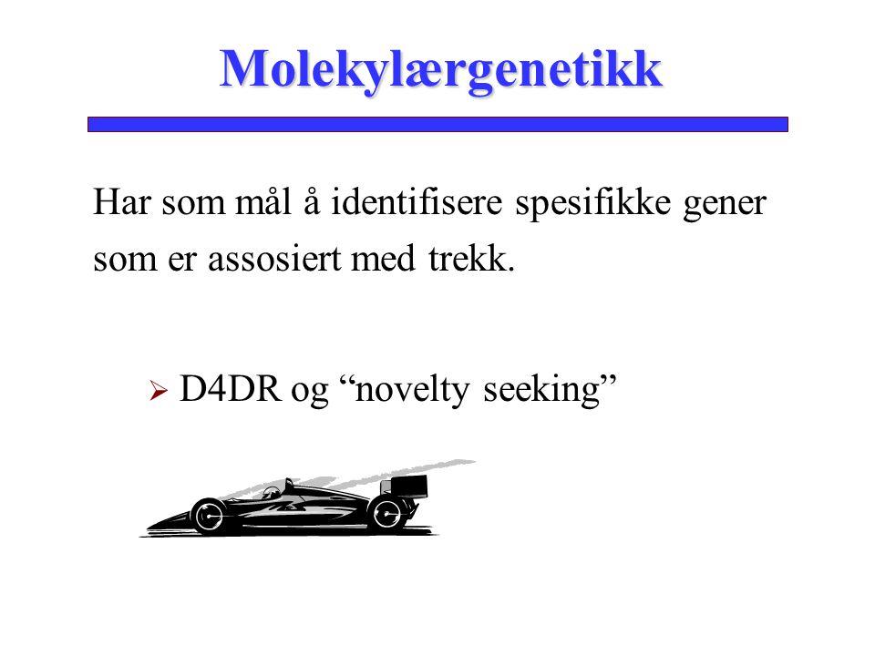 """Har som mål å identifisere spesifikke gener som er assosiert med trekk.  D4DR og """"novelty seeking"""" Molekylærgenetikk"""