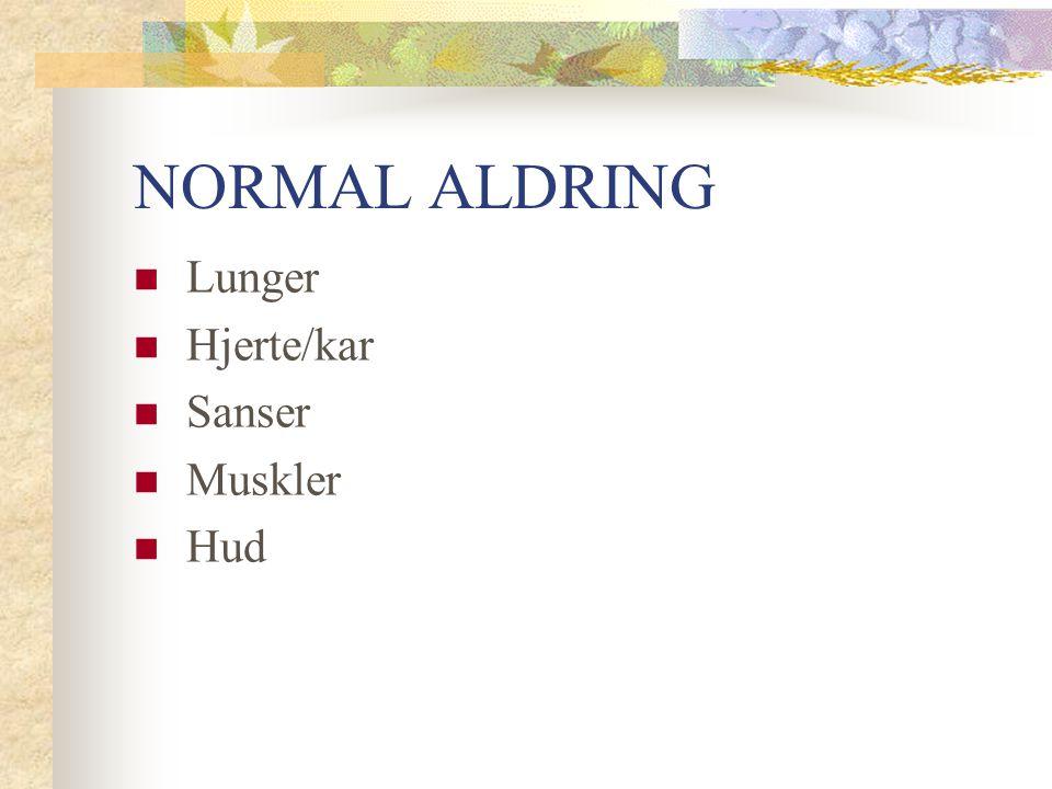 NORMAL ALDRING Lunger Hjerte/kar Sanser Muskler Hud