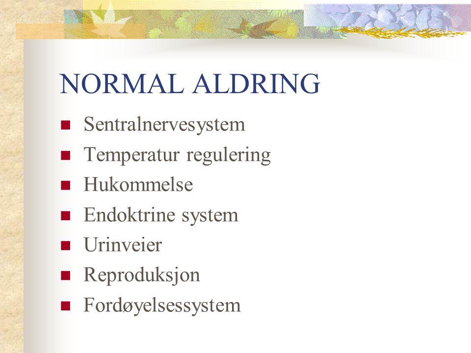 NORMAL ALDRING Sentralnervesystem Temperatur regulering Hukommelse Endoktrine system Urinveier Reproduksjon Fordøyelsessystem