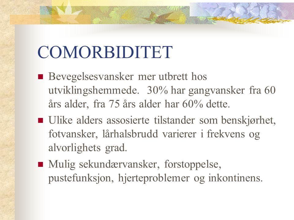 COMORBIDITET Bevegelsesvansker mer utbrett hos utviklingshemmede. 30% har gangvansker fra 60 års alder, fra 75 års alder har 60% dette. Ulike alders a