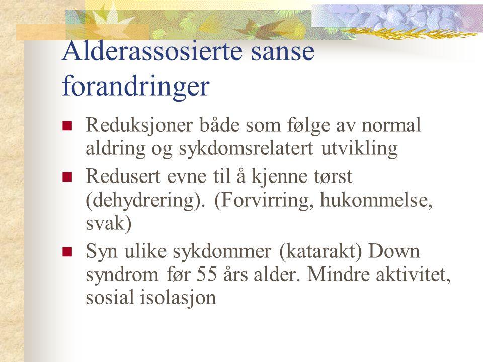 Alderassosierte sanse forandringer Reduksjoner både som følge av normal aldring og sykdomsrelatert utvikling Redusert evne til å kjenne tørst (dehydre
