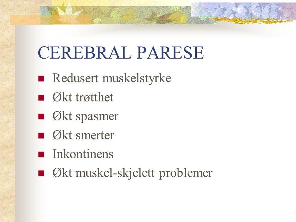 CEREBRAL PARESE Redusert muskelstyrke Økt trøtthet Økt spasmer Økt smerter Inkontinens Økt muskel-skjelett problemer
