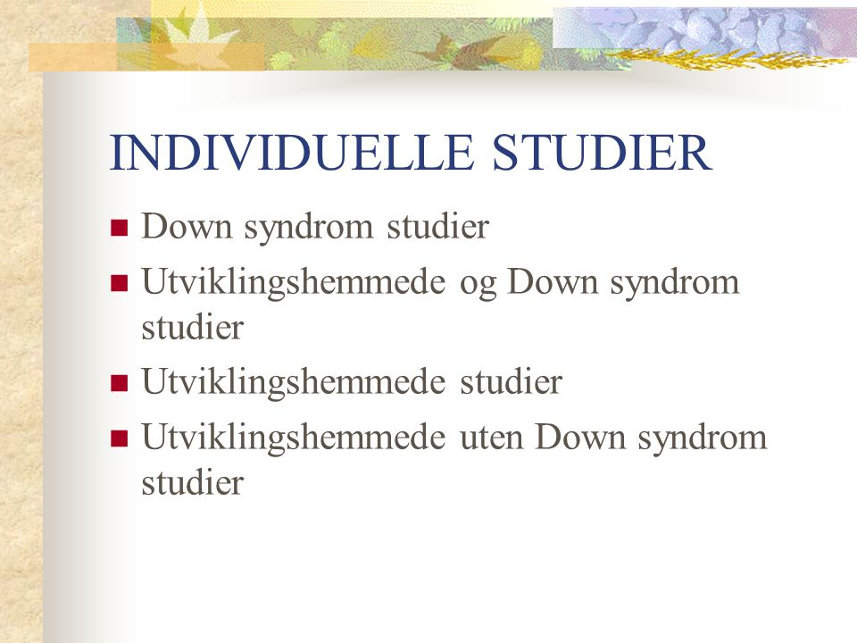INDIVIDUELLE STUDIER Down syndrom studier Utviklingshemmede og Down syndrom studier Utviklingshemmede studier Utviklingshemmede uten Down syndrom stud