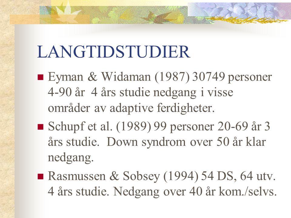LANGTIDSTUDIER Eyman & Widaman (1987) 30749 personer 4-90 år 4 års studie nedgang i visse områder av adaptive ferdigheter. Schupf et al. (1989) 99 per