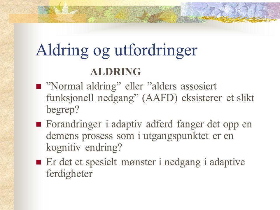 """Aldring og utfordringer ALDRING """"Normal aldring"""" eller """"alders assosiert funksjonell nedgang"""" (AAFD) eksisterer et slikt begrep? Forandringer i adapti"""
