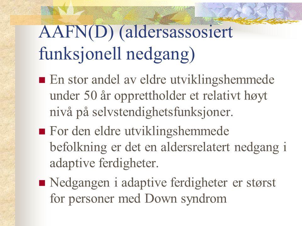 AAFN(D) (aldersassosiert funksjonell nedgang) En stor andel av eldre utviklingshemmede under 50 år opprettholder et relativt høyt nivå på selvstendigh