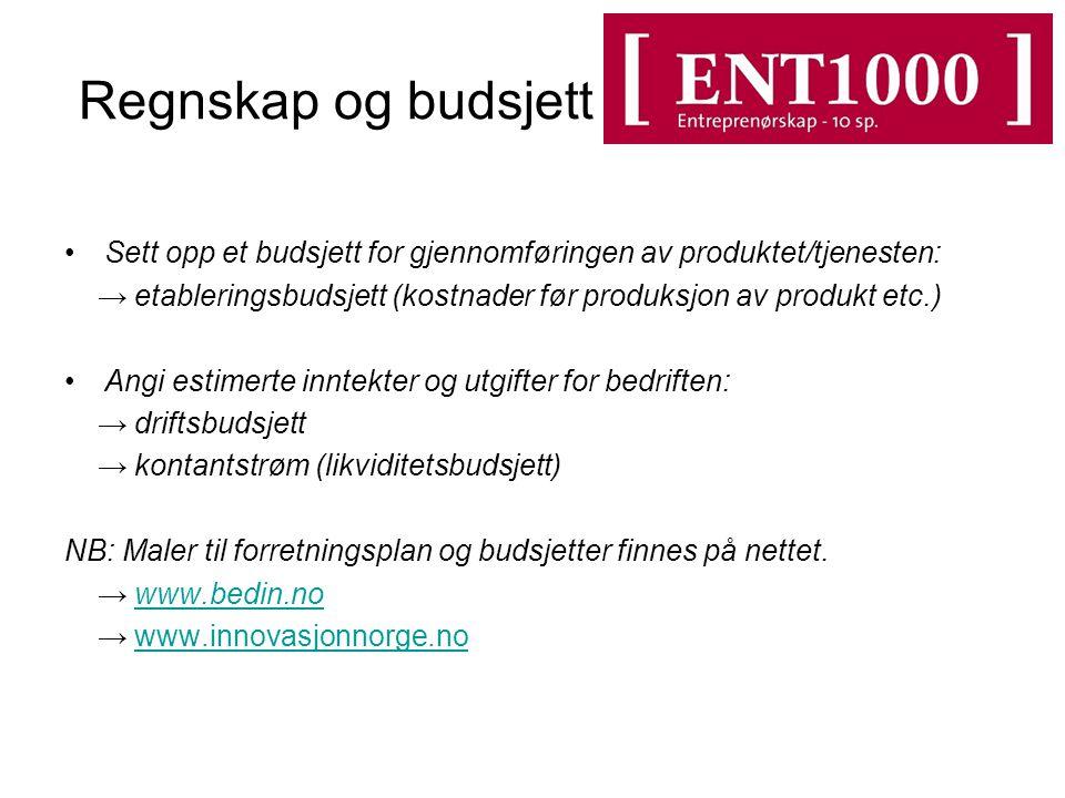 Regnskap og budsjett Sett opp et budsjett for gjennomføringen av produktet/tjenesten: → etableringsbudsjett (kostnader før produksjon av produkt etc.)
