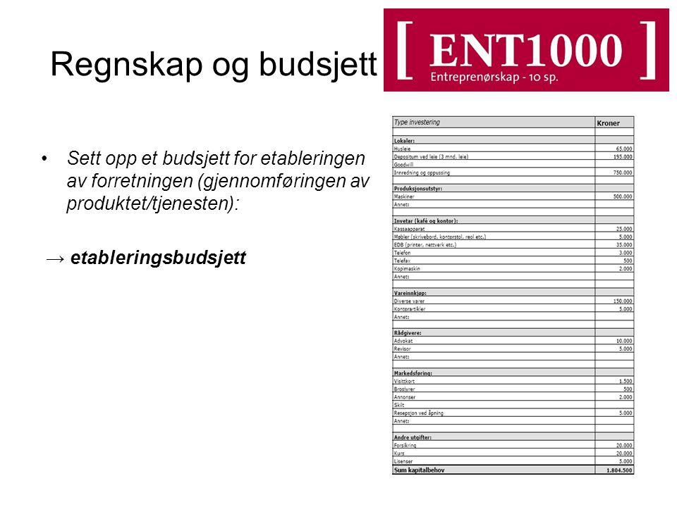 Regnskap og budsjett Sett opp et budsjett for etableringen av forretningen (gjennomføringen av produktet/tjenesten): → etableringsbudsjett