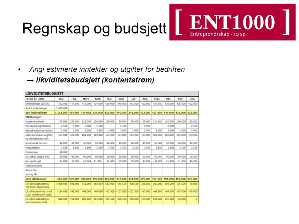 Regnskap og budsjett Angi estimerte inntekter og utgifter for bedriften → likviditetsbudsjett (kontantstrøm)