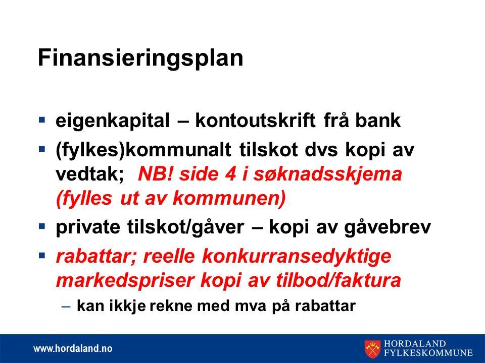 www.hordaland.no Finansieringsplan  eigenkapital – kontoutskrift frå bank  (fylkes)kommunalt tilskot dvs kopi av vedtak; NB.