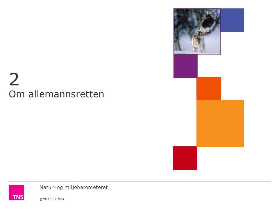 Natur- og miljøbarometeret © TNS Juni 2014 2 Om allemannsretten
