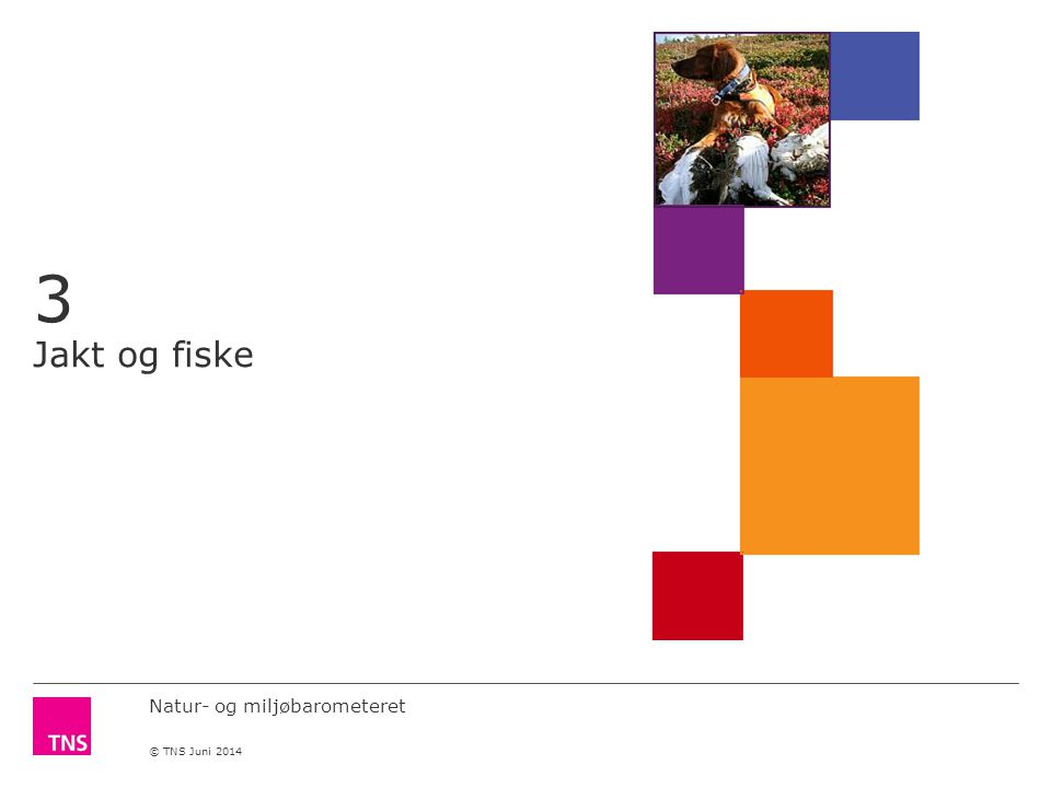Natur- og miljøbarometeret © TNS Juni 2014 3 Jakt og fiske