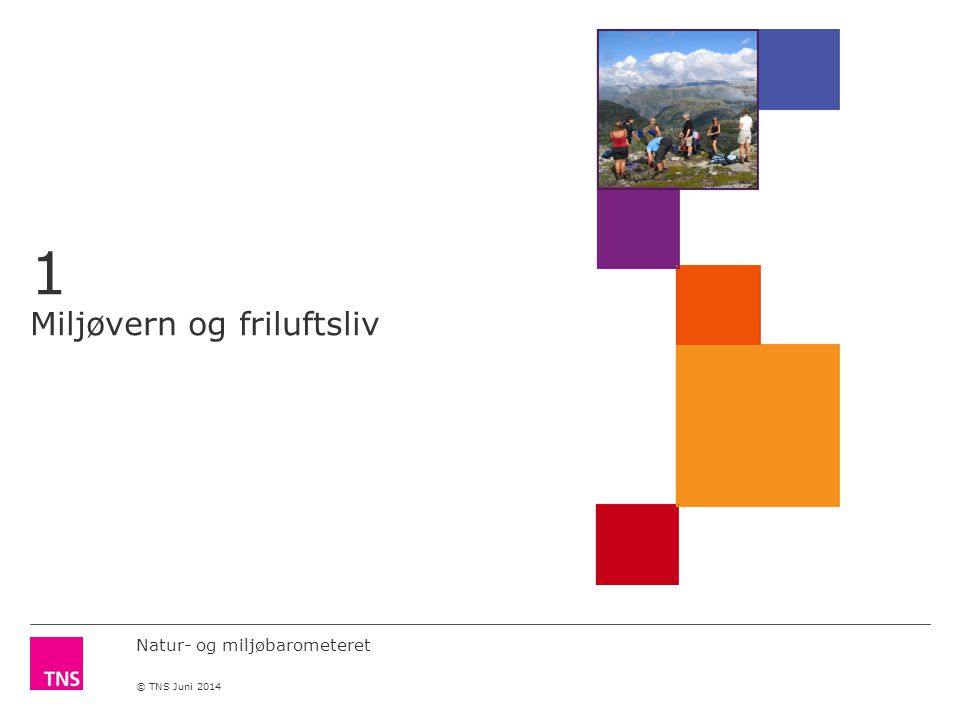 Natur- og miljøbarometeret © TNS Juni 2014 1 Miljøvern og friluftsliv