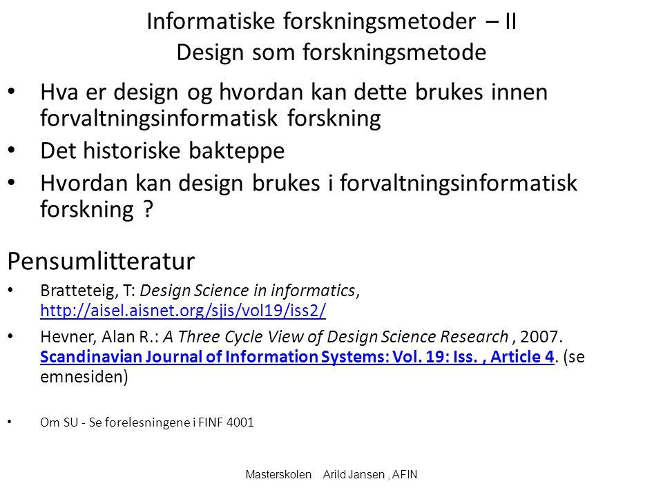 Informatiske forskningsmetoder – II Design som forskningsmetode Hva er design og hvordan kan dette brukes innen forvaltningsinformatisk forskning Det historiske bakteppe Hvordan kan design brukes i forvaltningsinformatisk forskning .
