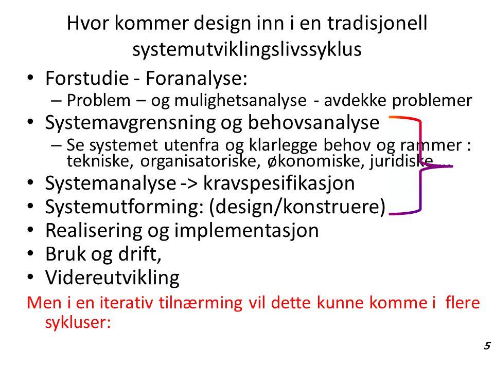 Hvor kommer design inn i en tradisjonell systemutviklingslivssyklus Forstudie - Foranalyse: – Problem – og mulighetsanalyse - avdekke problemer System