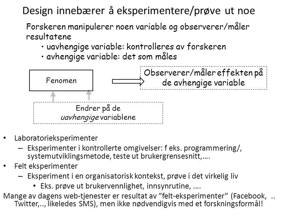 Design innebærer å eksperimentere/prøve ut noe Laboratorieksperimenter – Eksperimenter i kontrollerte omgivelser: f eks. programmering/, systemutvikli