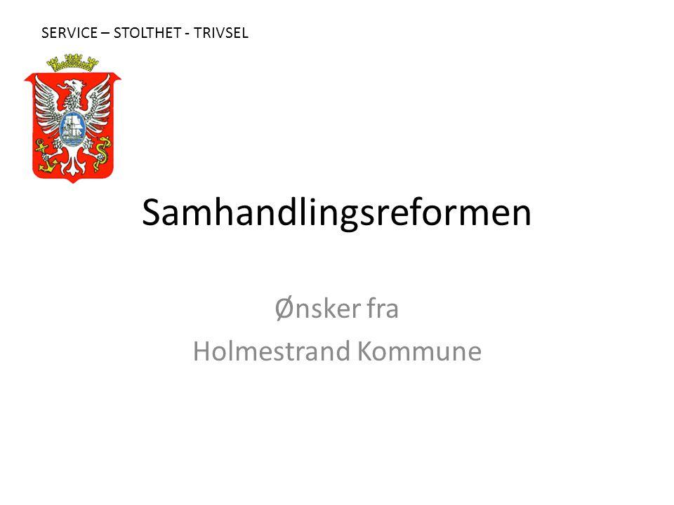 Samhandlingsreformen Ønsker fra Holmestrand Kommune SERVICE – STOLTHET - TRIVSEL