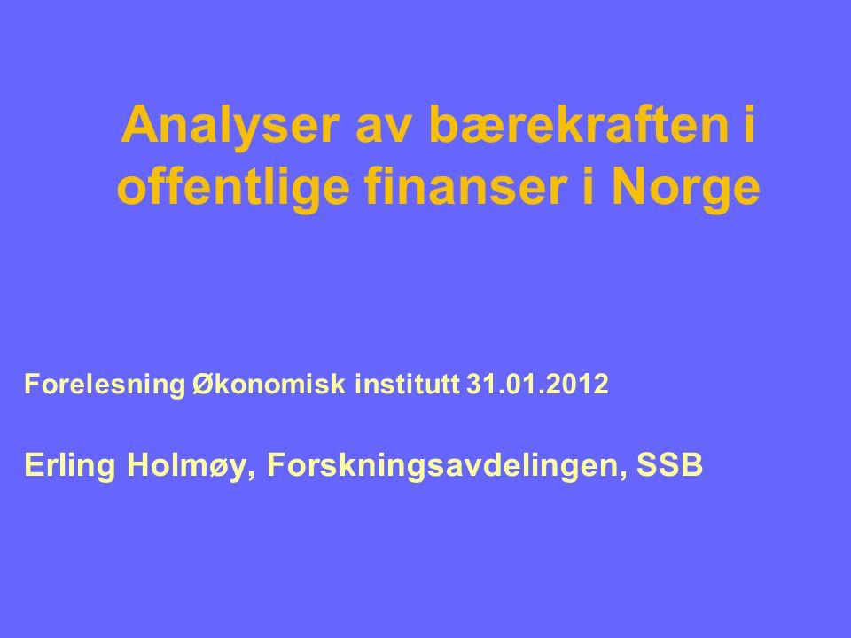 Analyser av bærekraften i offentlige finanser i Norge Forelesning Økonomisk institutt 31.01.2012 Erling Holmøy, Forskningsavdelingen, SSB