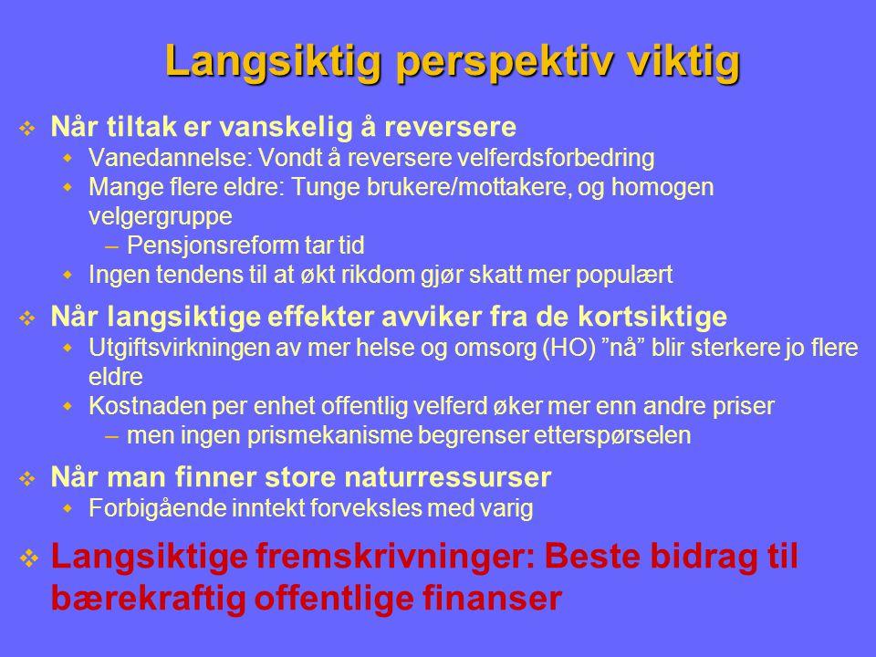 Alternativ vurderingsmåte Sammenlign trendvekstrater for utgifter og inntektskilder  Identifiserer ubalanseproblem uten å se latterlig langt frem  Politikk: Vekstraten for utgiftstrend = vekstraten for skattegrunnlagene i FN-Norge  Regn ikke med at politikk kan øke langsiktig inntektsvekst –Hvis den gjør det, er budsjetteffekten uklar i Norge  Eksempel: Levealdersjustering i pensjonsreformen  Nedjuster årlig uttak av oljefondet  Problemet er helse- og omsorgsutgiftene og andre trygder enn alderspensjon