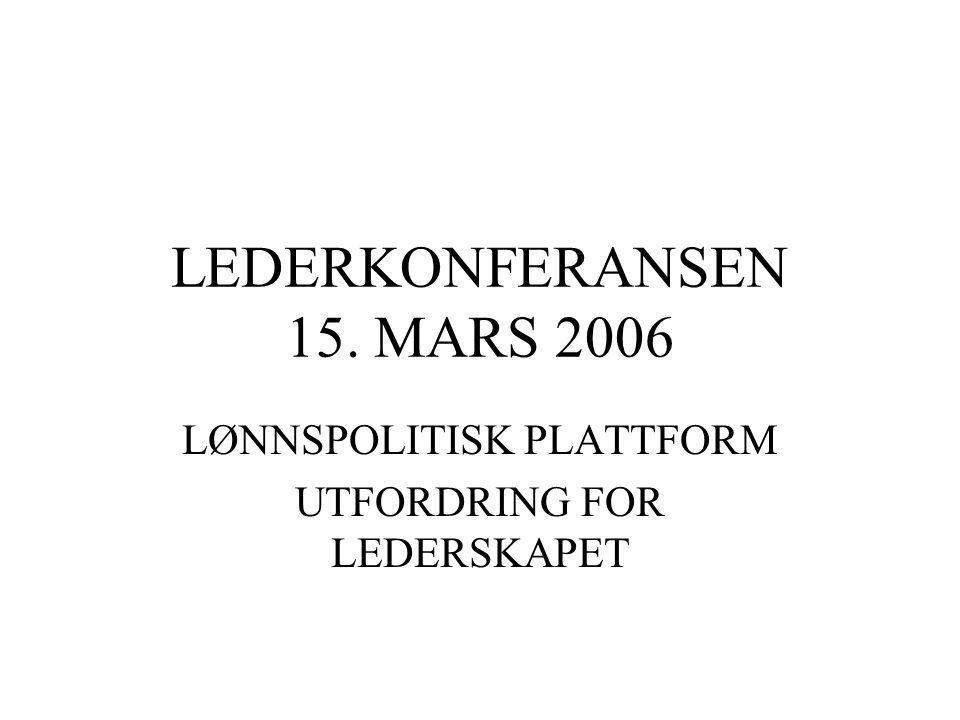 LEDERKONFERANSEN 15. MARS 2006 LØNNSPOLITISK PLATTFORM UTFORDRING FOR LEDERSKAPET