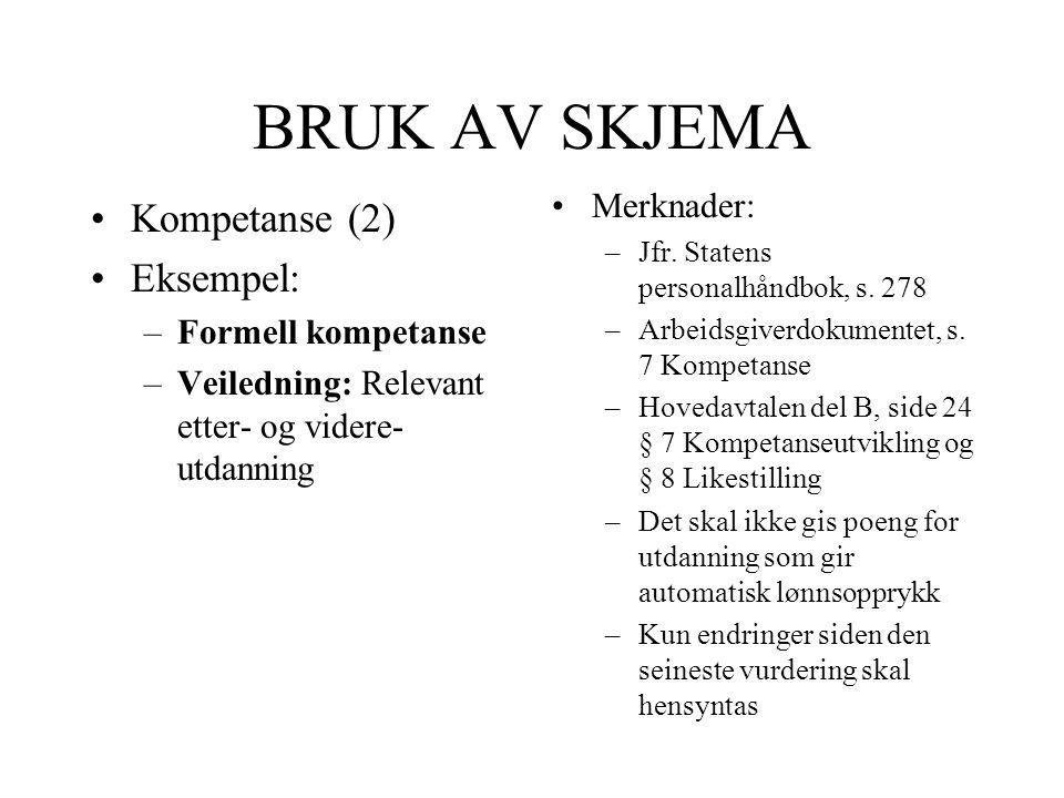 BRUK AV SKJEMA Kompetanse (2) Eksempel: –Formell kompetanse –Veiledning: Relevant etter- og videre- utdanning Merknader: –Jfr.