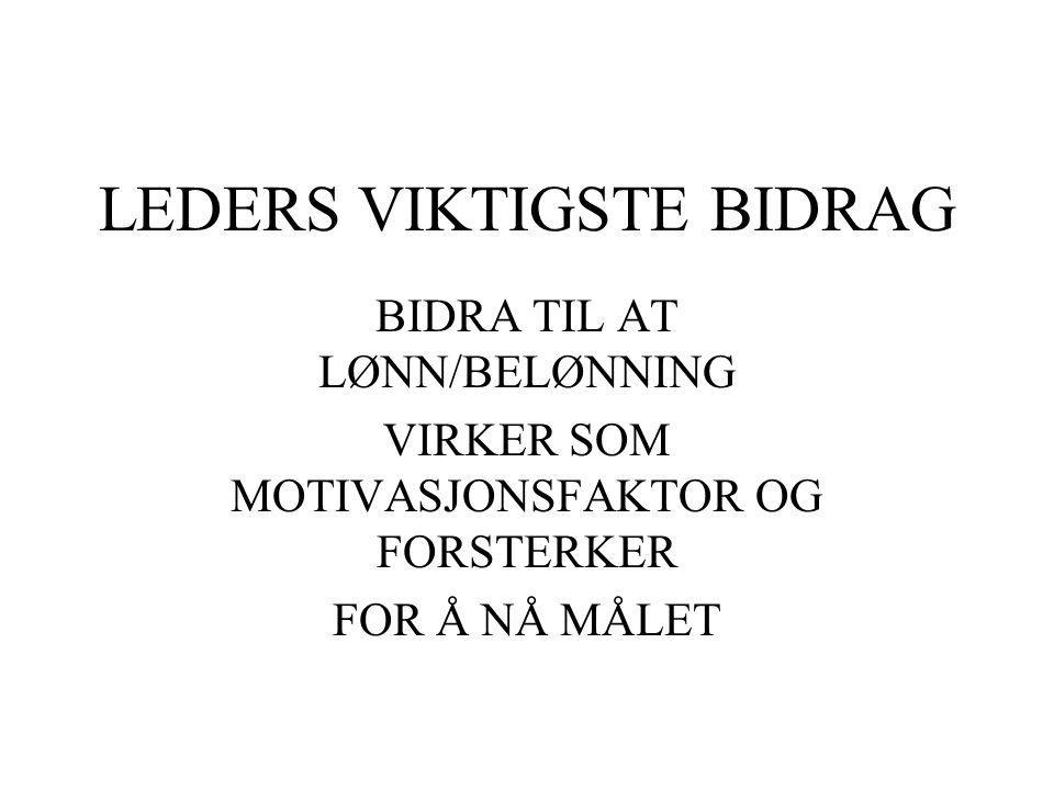 LEDERS VIKTIGSTE BIDRAG BIDRA TIL AT LØNN/BELØNNING VIRKER SOM MOTIVASJONSFAKTOR OG FORSTERKER FOR Å NÅ MÅLET