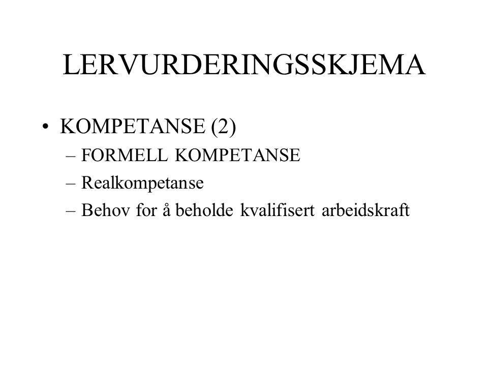 LERVURDERINGSSKJEMA KOMPETANSE (2) –FORMELL KOMPETANSE –Realkompetanse –Behov for å beholde kvalifisert arbeidskraft