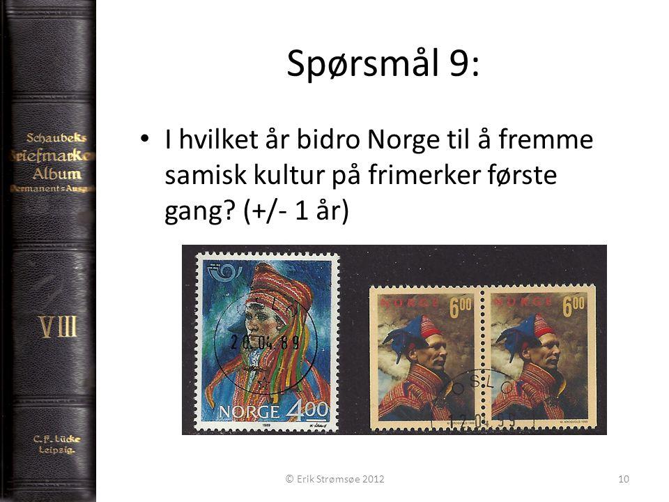 Spørsmål 9: 10 I hvilket år bidro Norge til å fremme samisk kultur på frimerker første gang? (+/- 1 år) © Erik Strømsøe 2012