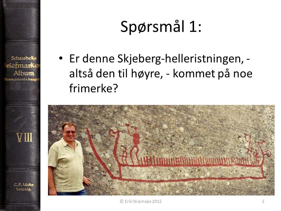 Spørsmål 1: 2 Er denne Skjeberg-helleristningen, - altså den til høyre, - kommet på noe frimerke? © Erik Strømsøe 2012