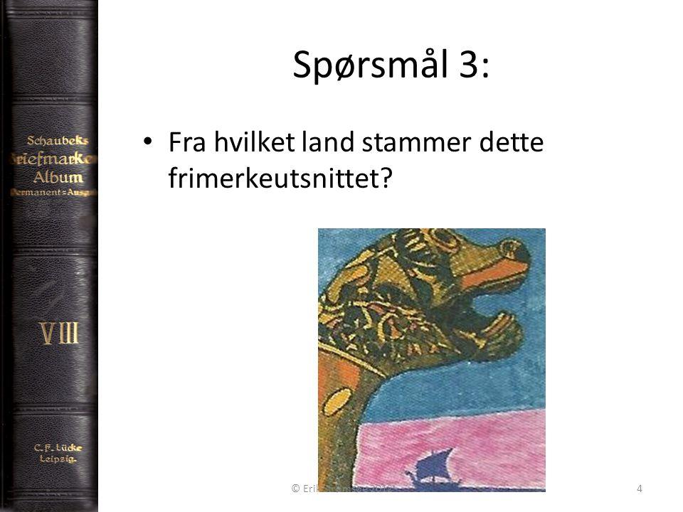 Spørsmål 3: 4 Fra hvilket land stammer dette frimerkeutsnittet? © Erik Strømsøe 2012