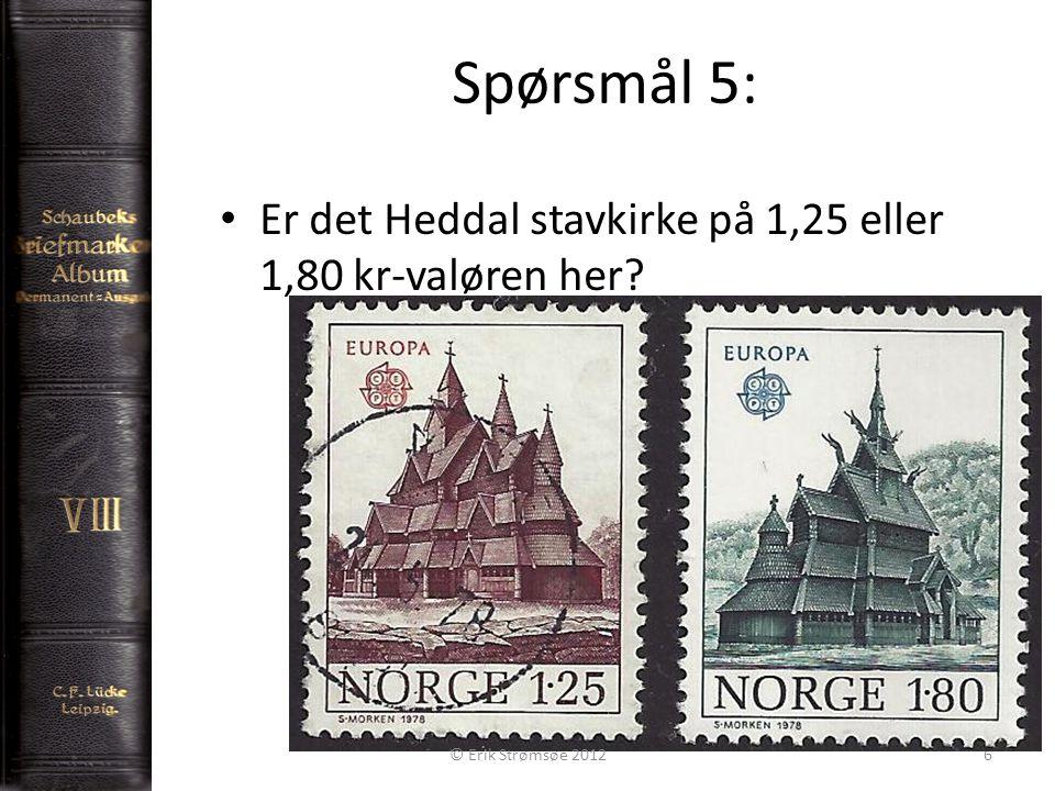 Spørsmål 5: 6 Er det Heddal stavkirke på 1,25 eller 1,80 kr-valøren her © Erik Strømsøe 2012