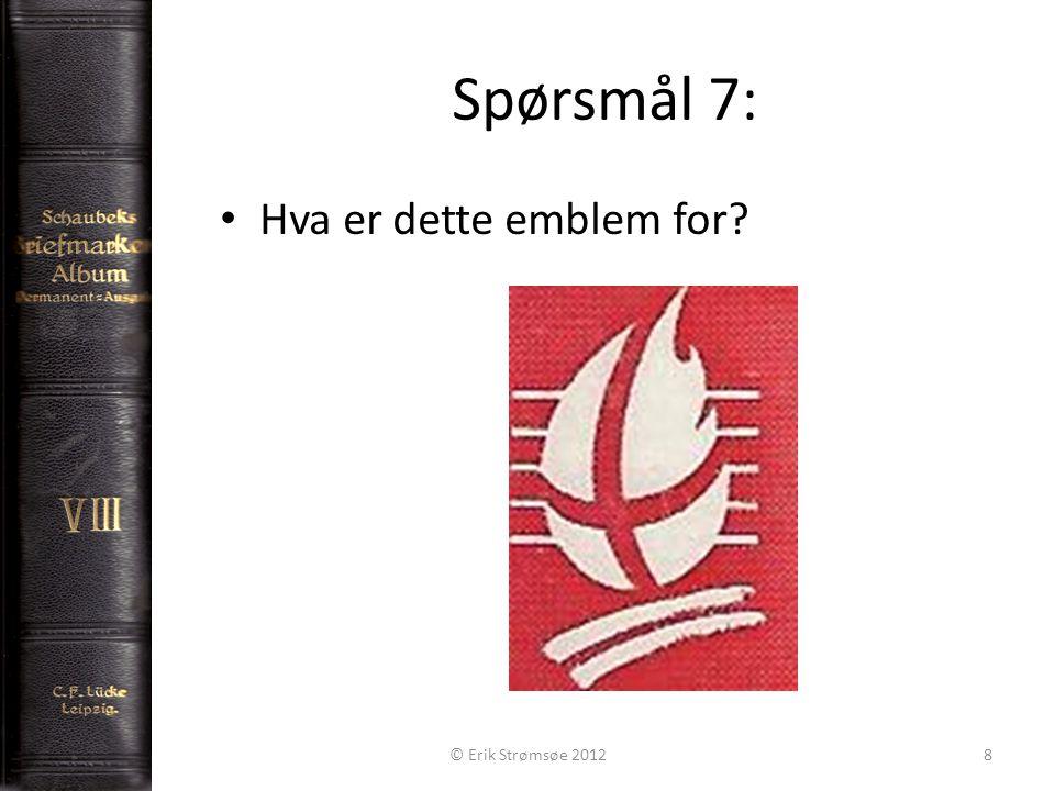 Spørsmål 7: 8 Hva er dette emblem for? © Erik Strømsøe 2012